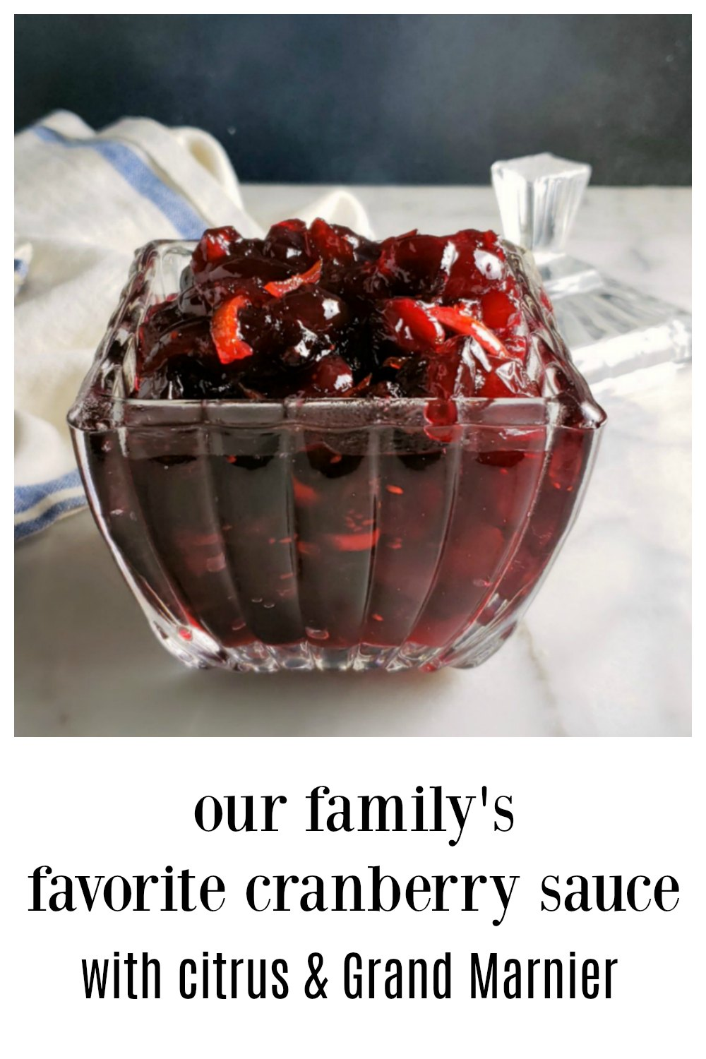 There is such a thing as a game-changing cranberry sauce and our Favorite Cranberry Sauce with Grand Marnier and stips of candy-like citrus is it! You can go non-alcohol if you wish. It's baked in the oven, hands-off, no effort, no standing at the stove and no sputtering and mess! #GrandMarnierCranberrySauce #BestCranberrySauce #CranberrySauce