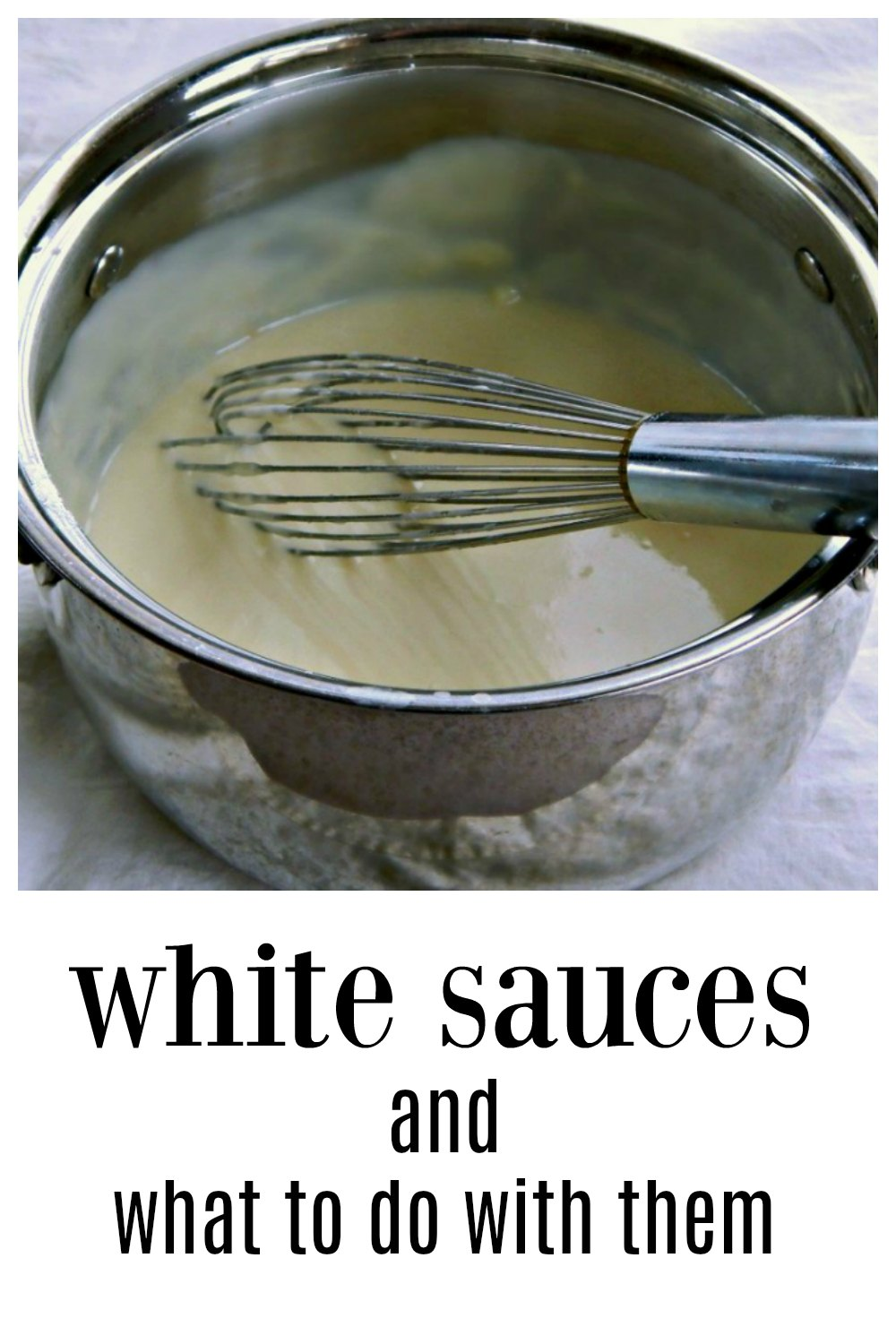 Your guide to White Sauces and What To Do With Them - How to make white sauce, troubleshooting tips and lots of examples on what to use them in. #WhiteSauce #MakingWhiteSauce