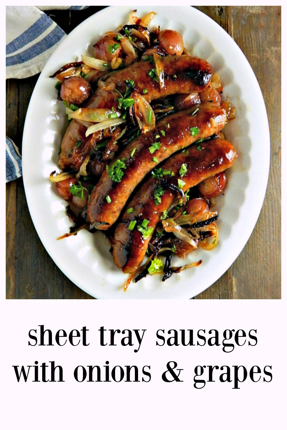 Fabulously rustic Sheet Tray Sausages with Onions & Grapes is fast, easy & perfect for family, company (maybe over polenta, or maybe as sandwiches for Game Day! Crazy Good! Try cooking any sausage on a sheet tray & you won't go back to the stove, ever! #Sausages #SheetTrayDinner #SausageSheetTrayDinner #SausagesGrapesOnions