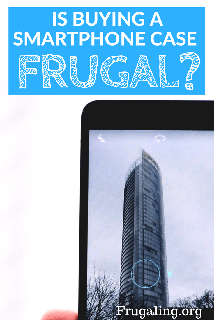 Is Buying A Smartphone Case Frugal?