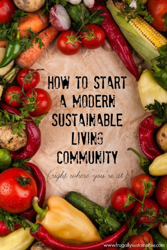 How to Start a Modern Sustainable Living Community (right where you're at)