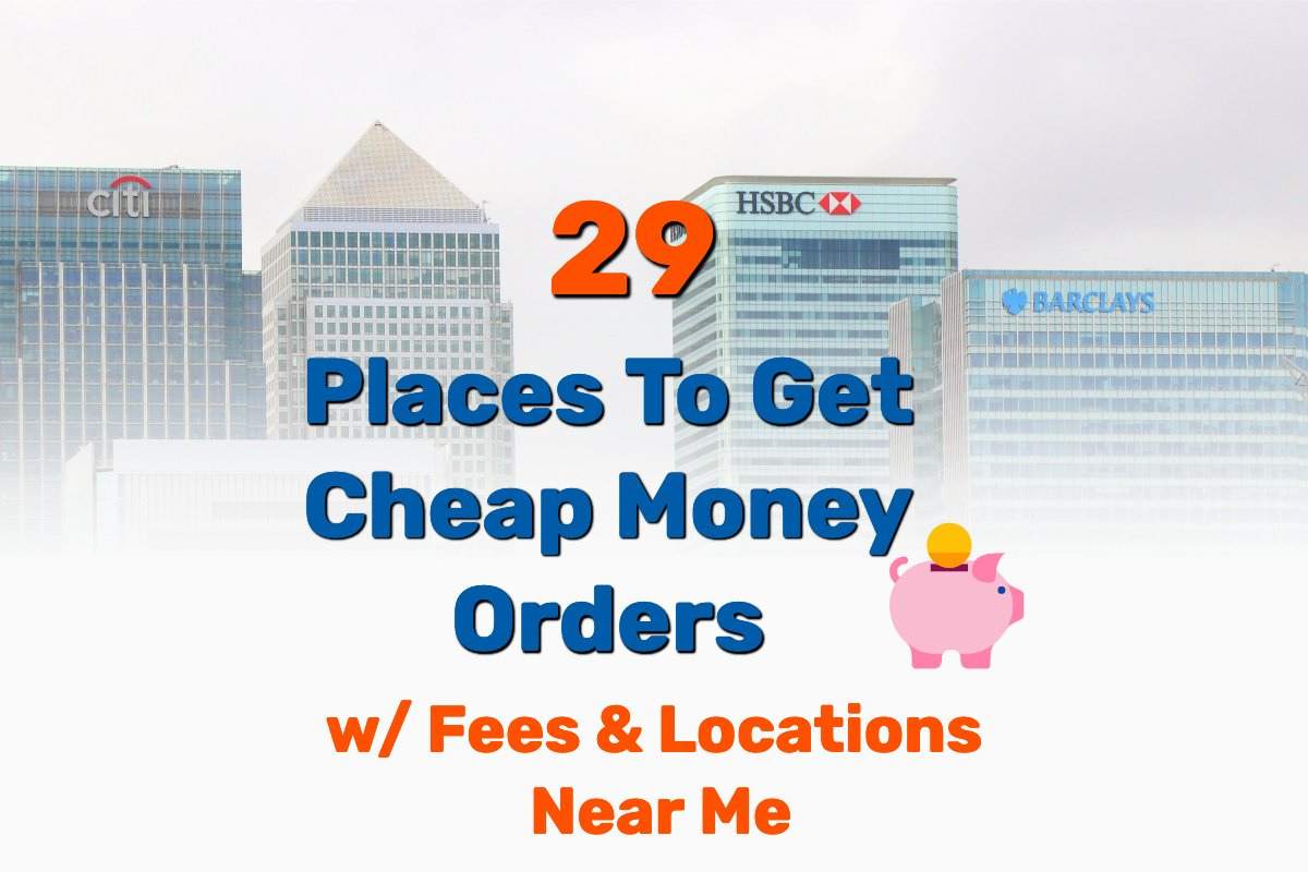 29 Places To Get Cheap Money Orders Near Me With Fees And