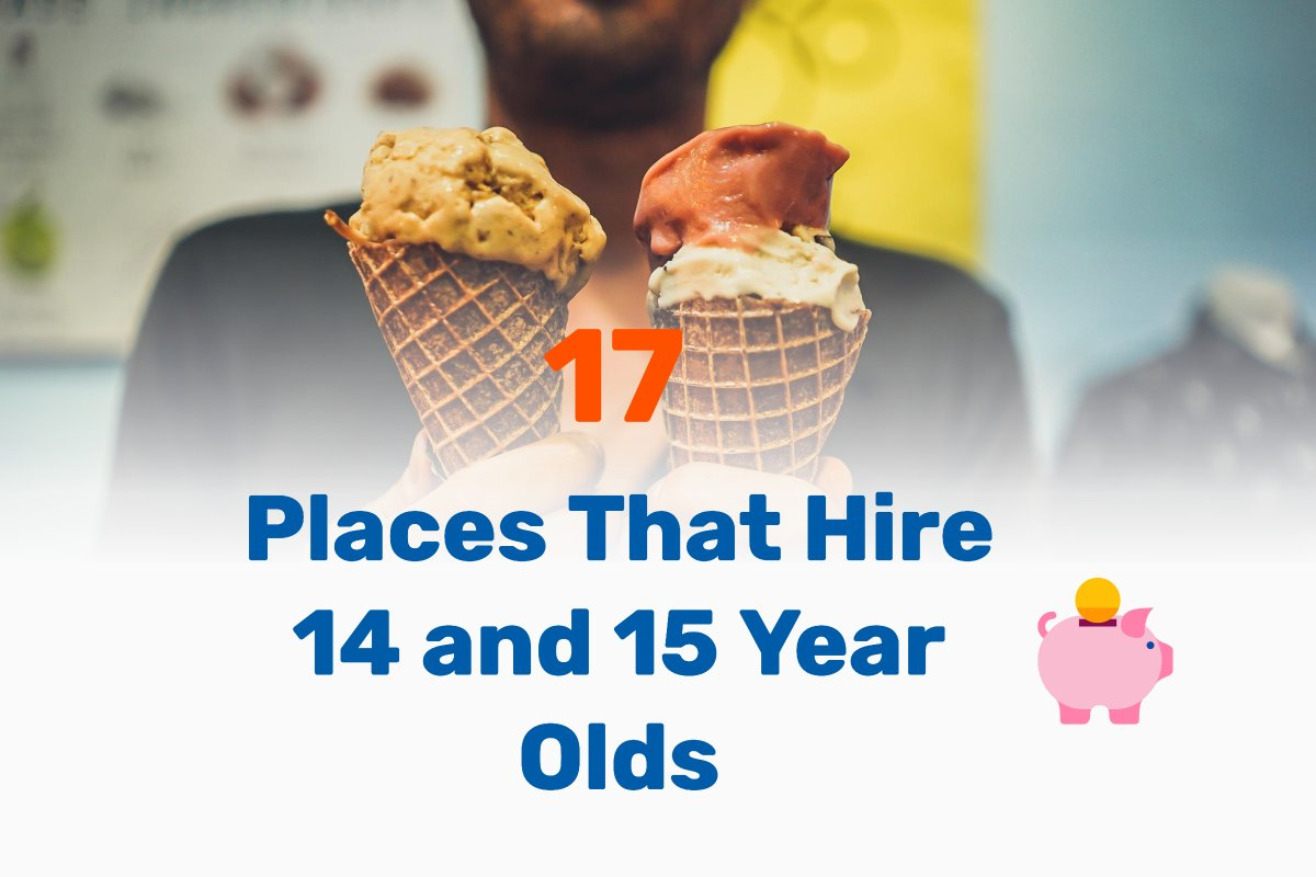 places that hire at 14 15 year olds Frugal Reality