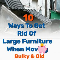 10 Best Ways To Get Rid of Large Furniture When Moving (Bulky and Old)