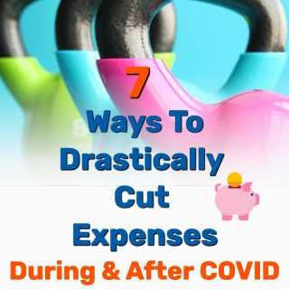7 Ways to Drastically Cut Expenses (During/After COVID)