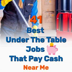 41 Best Under the Table Jobs That Pay Cash – Near Me