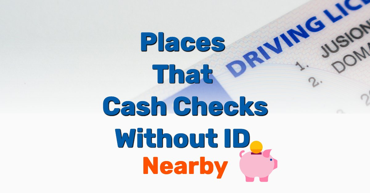 Places That Cash Checks Without ID - Frugal Reality