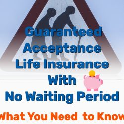 Guaranteed Acceptance Life Insurance With No Waiting Period: What You Need  to Know