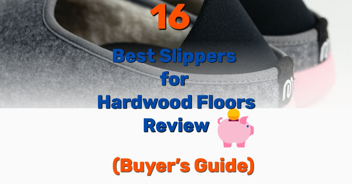 Best slippers for hardwood floors - Frugal Reality