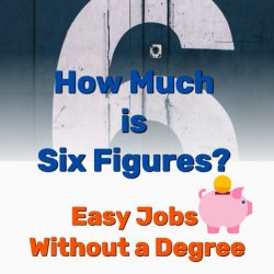 How Much Is Six Figures? (Easy Jobs Without a Degree)