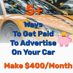 5+ Ways To Get Paid To Advertise On Your Car (Make $400/Month)