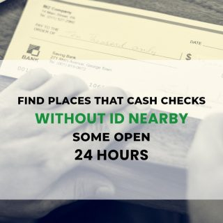 Find Places That Cash Checks Without ID Nearby – NOW (Some Open 24 Hours)