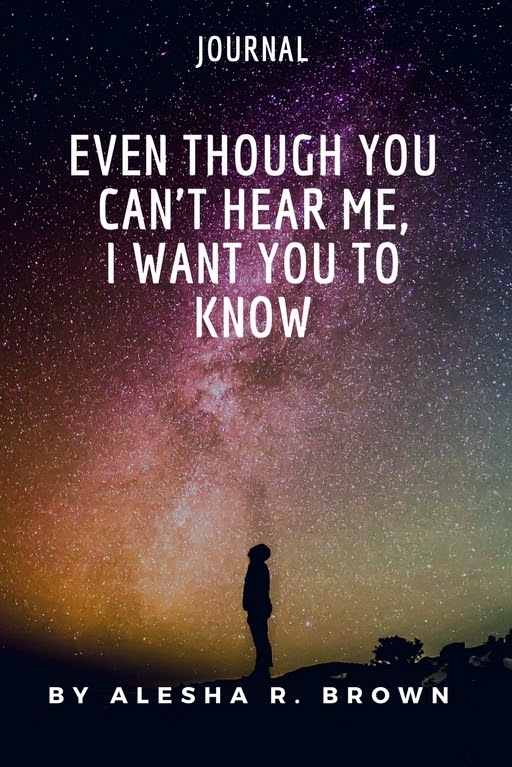 Even though you can't hear me, I want you to know