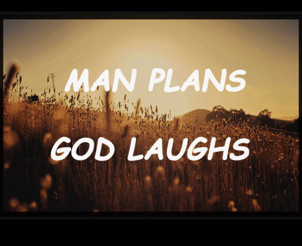 Man plans, G-d  laughs… hysterically