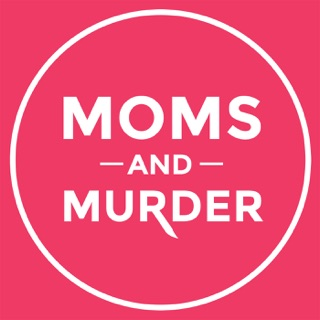 Moms and Murder Podcast