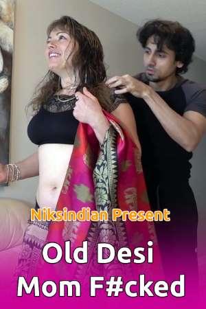 18+ Old Desi Mom Fucked Hard (2021) NiksIndian Short Film 720p HDRip 300MB Download