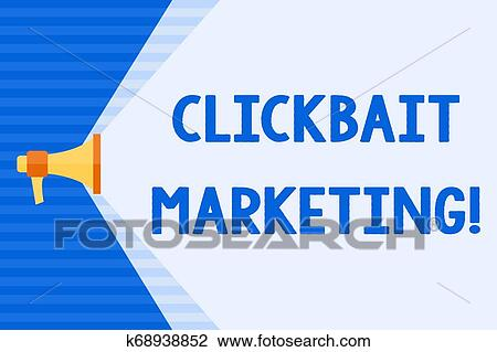 Conceptual hand writing showing Clickbait Marketing. Business photo text Online content that aim to generate page views Megaphone Extending ...