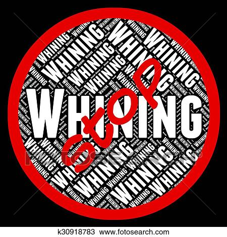 Stop Whining Means Warning Sign And Bitch Drawing | k30918783 | Fotosearch