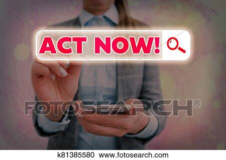 Text sign showing Act Now. Conceptual photo fulfil the function or serve the purpose of Take action Do something. Stock Image   k81385580   Fotosearch