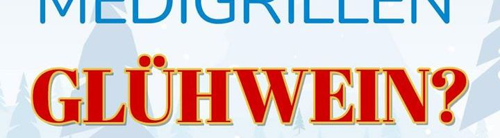 Neue Veranstaltung: Medigrillen Glühweinabend