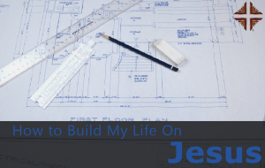 how_to_build_your_life_on_jesus-1