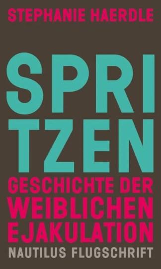 Buch Spritzen. Geschichte der weiblichen Ejakulation - Stephanie Haerdle