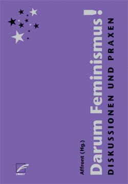 Darum Feminismus! Diskussionen und Praxen