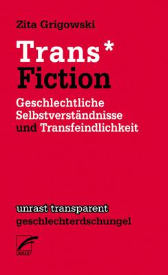 Trans* Fiction. Geschlechtliche Selbstverständnisse und Transfeindlichkeit