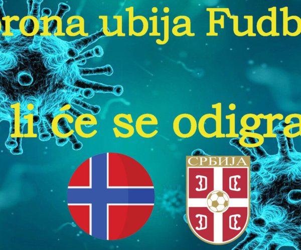 Korona ubija fudbal ☆ Da li će se odigrati meč Norveška Srbija?