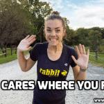 Who Cares Where You Run?