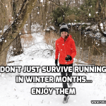 Don't Just Survive Running in Winter Months…Enjoy Them.