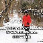 Don't Just Survive Running in Winter Months…Enjoy Them.