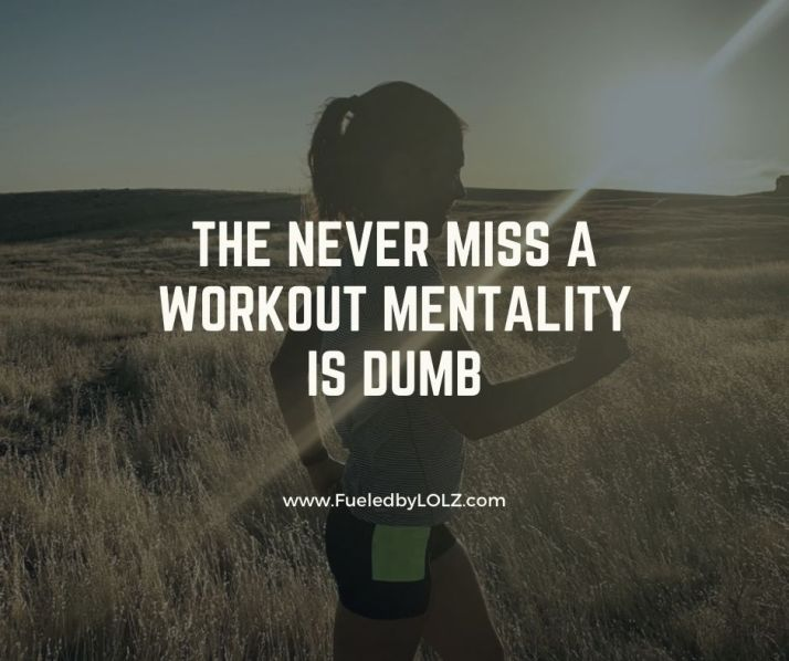 The Never Miss a Workout Mentality is Dumb