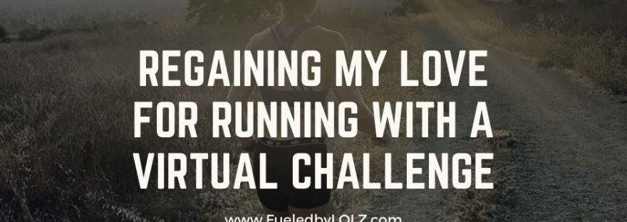 Regaining my Love for Running with a Virtual Challenge