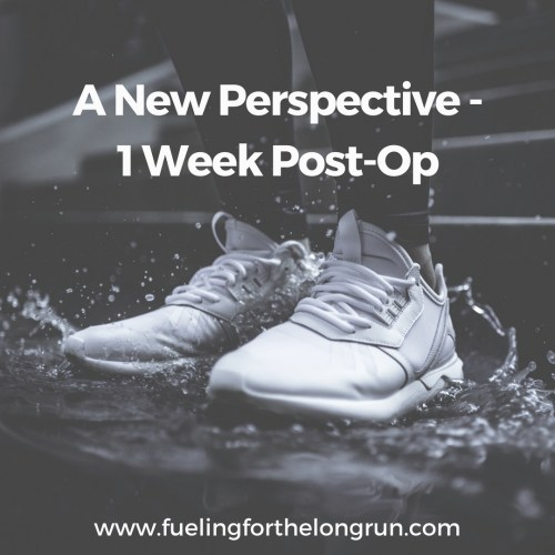 A New Perspective - 1 Week Post-Op