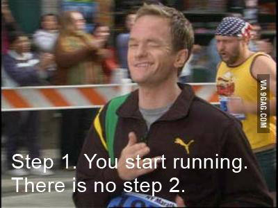 Step 1: You start running. There is no step 2.