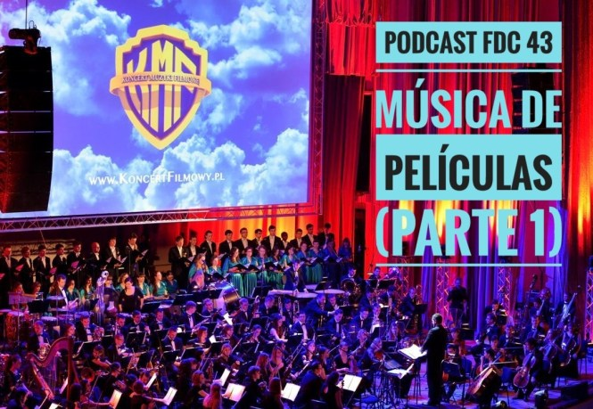 Podcast FDC 43 - Música de películas (Parte 1)