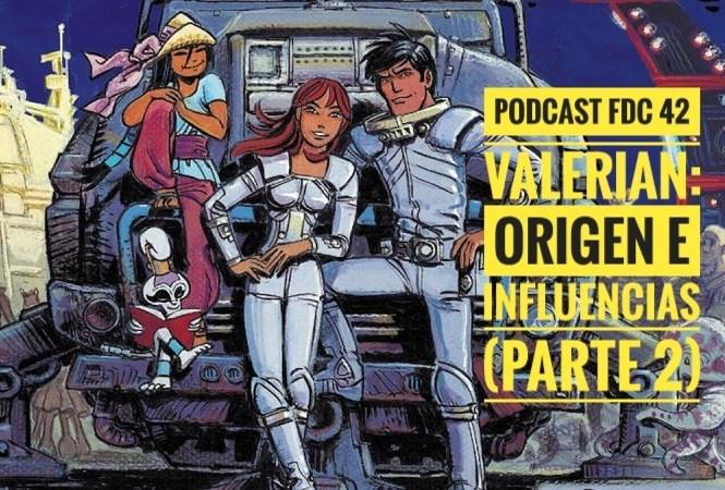 Podcast FDC 42 - Valerian: Origen E Influencias (Parte 2)