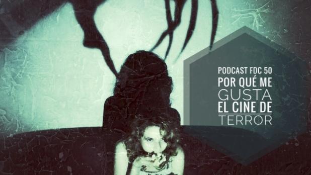 Podcast FDC 50 - Por Qué Me Gusta El Cine De Terror