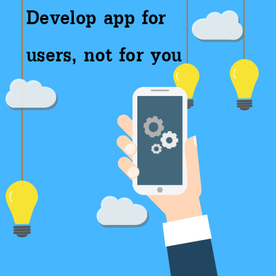 Develop-app-for-users-not-for-you