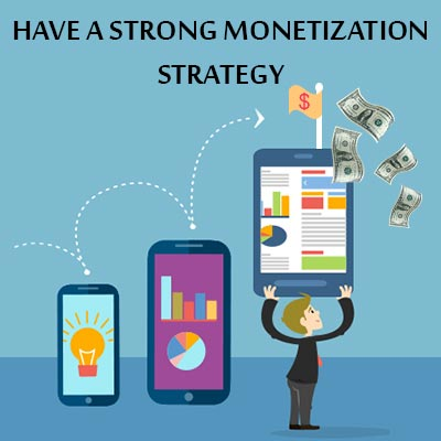 Have-a-strong-monetization-strategy