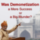 Was-Demonetization-a-Mere-Success-or-a-Big-Blunder-300