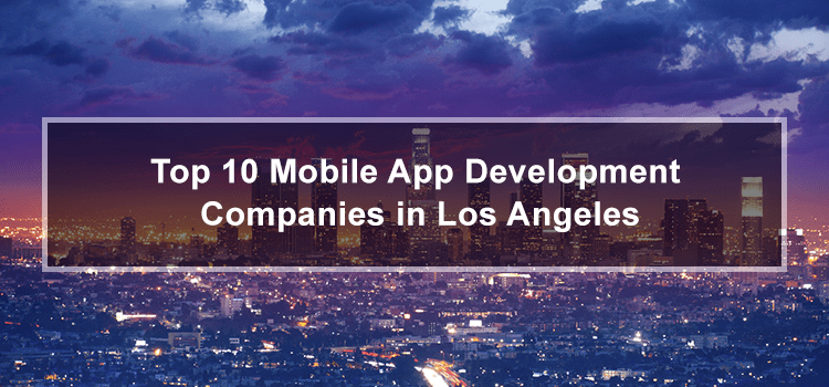 Mobile Application Development Companies in Los Angeles