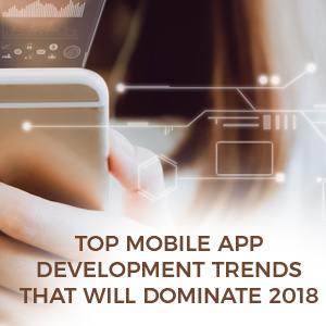 Top-Mobile-App-Development-trends-that-will-dominate-2018-300