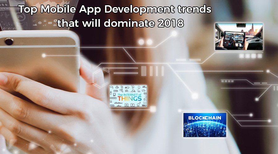 Top-Mobile-App-Development-trends-that-will-dominate-2018