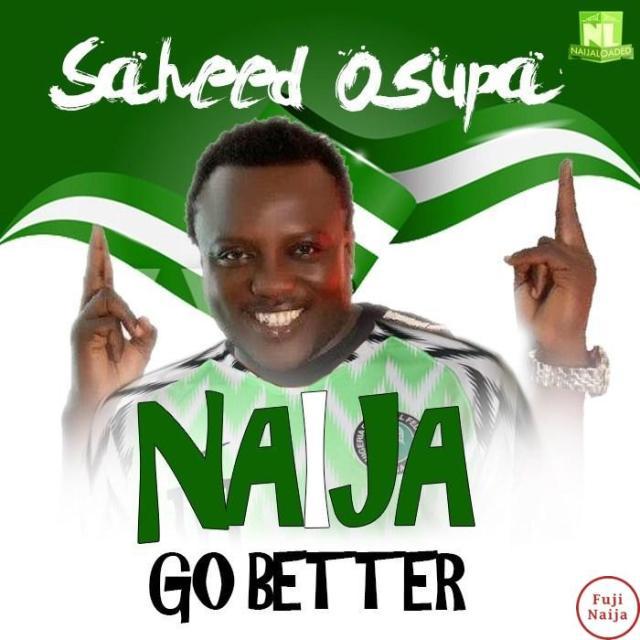 Saheed Osupa – Naija Go Better