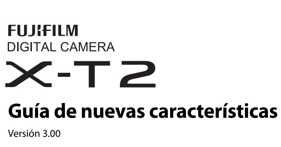 Actualización de los manuales para las Fuji X-T2 (v. 3.00