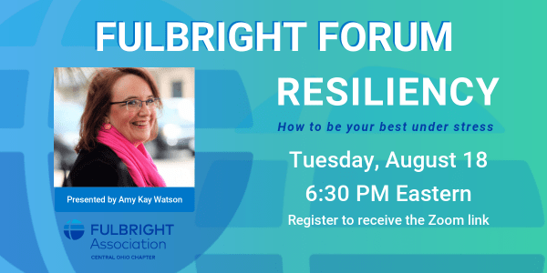 Fulbright Forum on Resiliency – How to be your best under stress