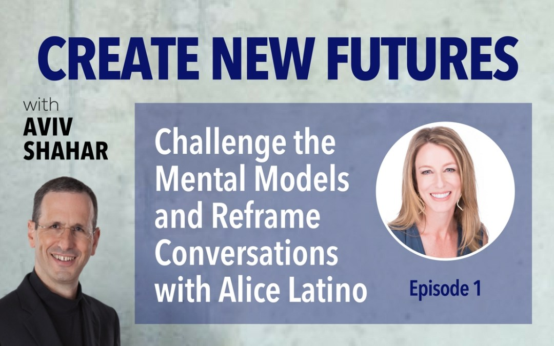 Protected: Challenge the Mental Models and Reframe Conversations with Alice Latino