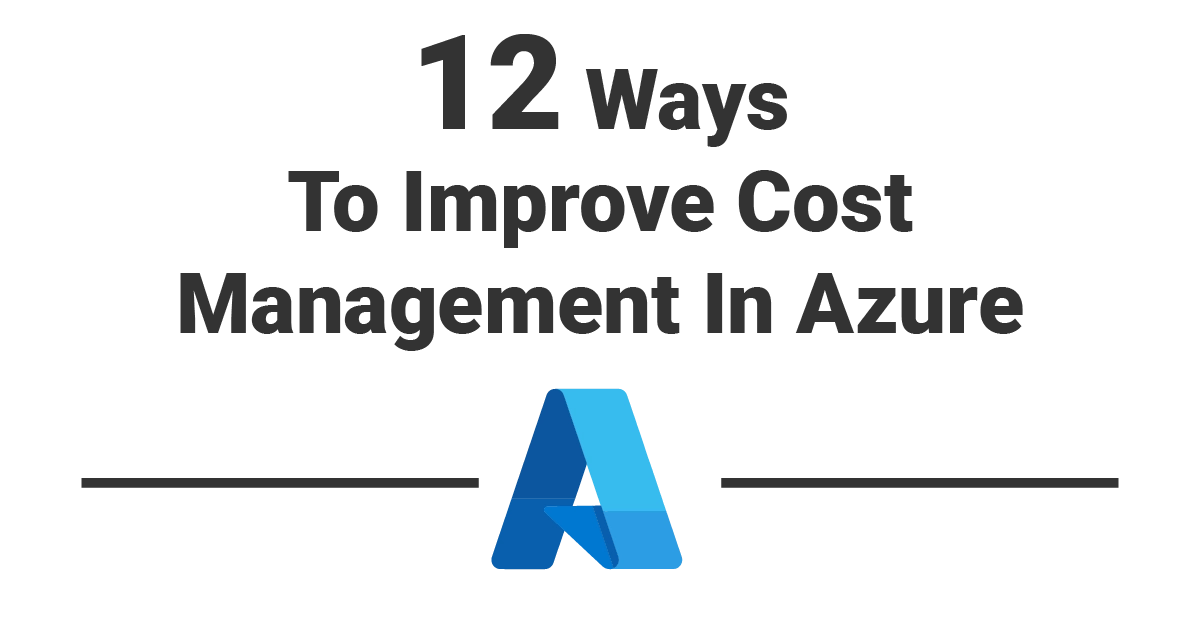 12 Ways to Improve Cost Management In Azure